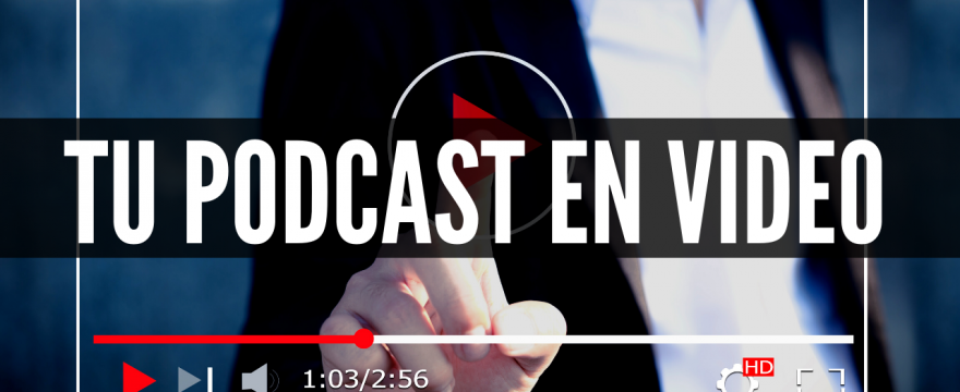 Tu podcast en video