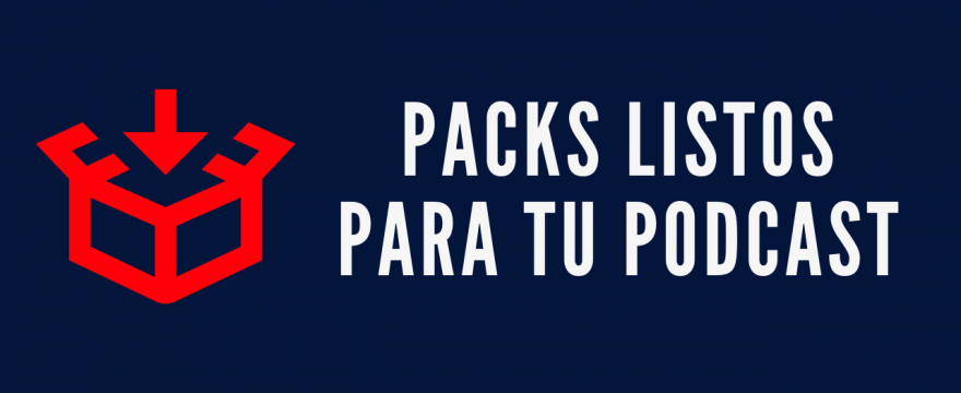 Packs, listos para tu podcast
