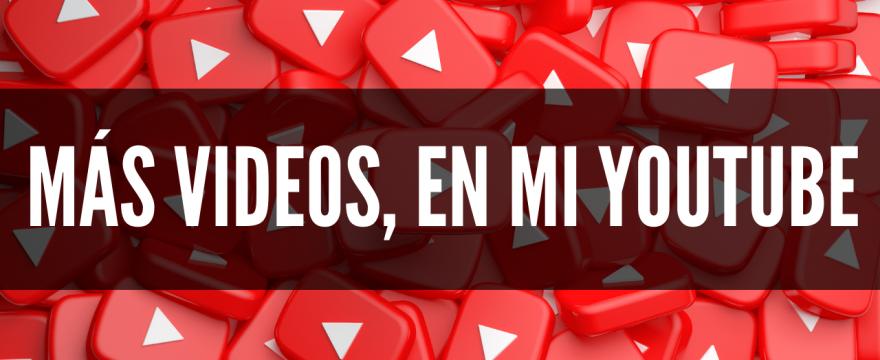 Más videos, en mi canal de Youtube