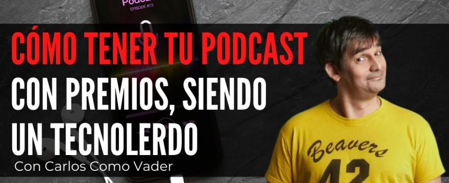 Cómo tener un podcast Chulo siendo Tecnolerdo