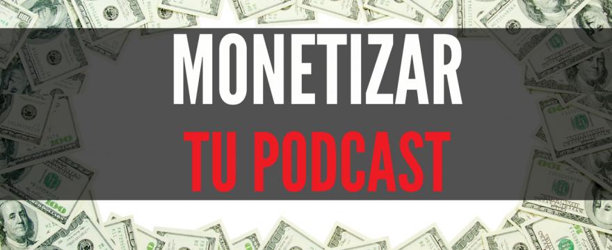 Opciones para monetizar tu podcast