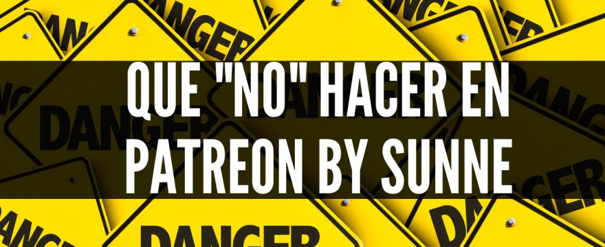 Que «NO» hacer en Patreon, by Sunne #proximamente