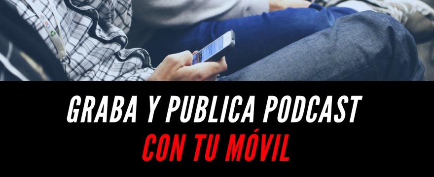 Graba y publica podcast con tu móvil