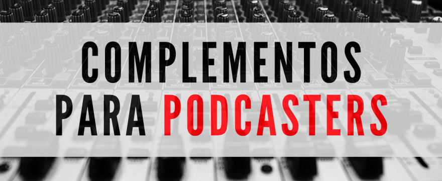 Complementos para podcasters