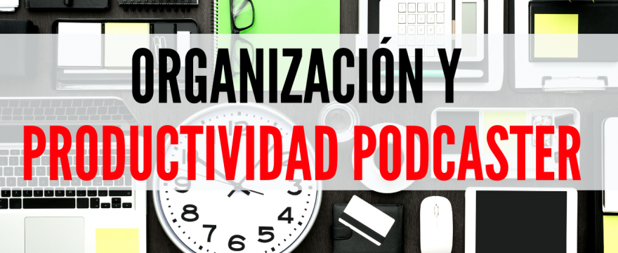 Organización y productividad podcaster