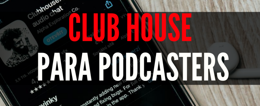 Clubhouse para podcasters