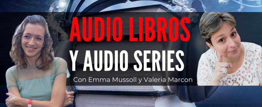 Audio libros y audio series by Emma Mussoll y Valeria Marcon