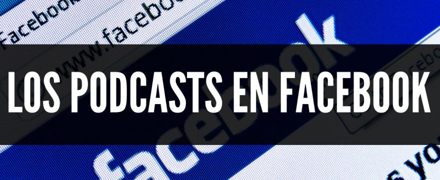 Los podcasts en Facebook